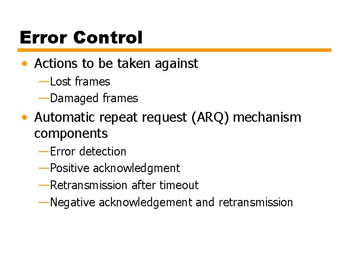 Error Control • Actions to be taken against —Lost frames —Damaged frames • Automatic