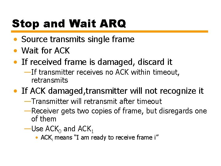 Stop and Wait ARQ • Source transmits single frame • Wait for ACK •