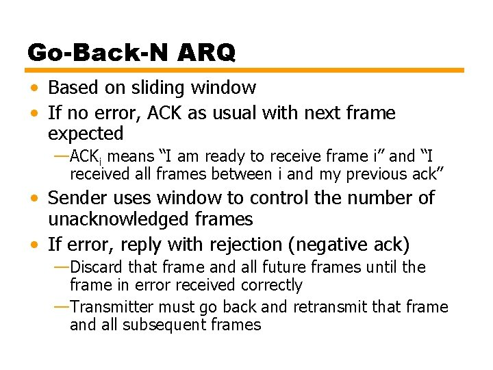 Go-Back-N ARQ • Based on sliding window • If no error, ACK as usual
