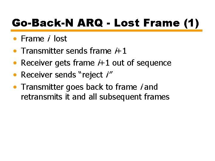 Go-Back-N ARQ - Lost Frame (1) • • • Frame i lost Transmitter sends