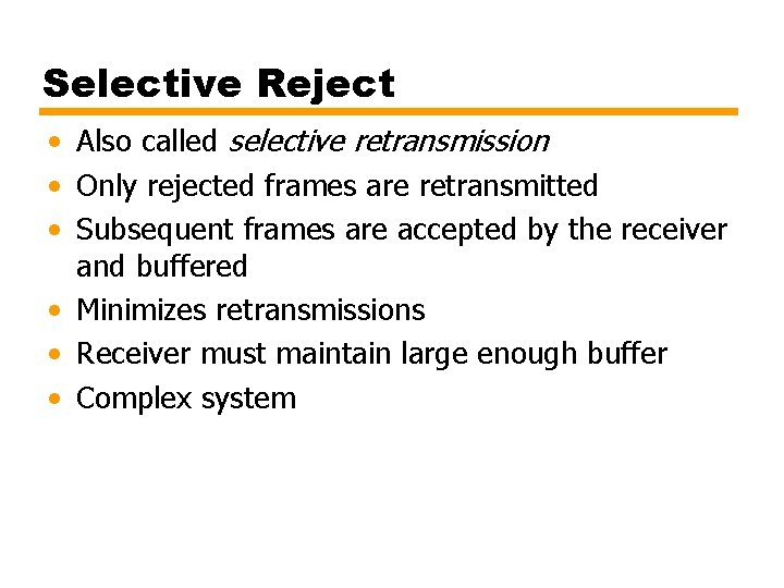 Selective Reject • Also called selective retransmission • Only rejected frames are retransmitted •