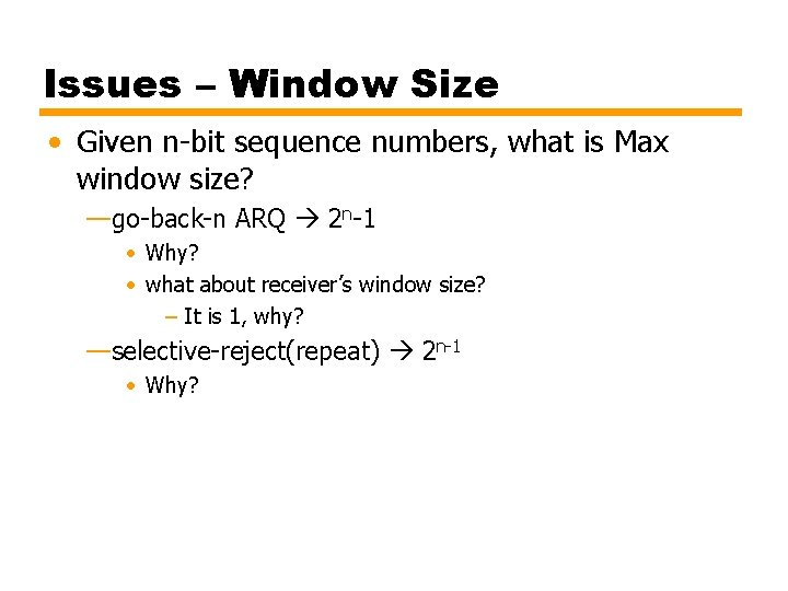 Issues – Window Size • Given n-bit sequence numbers, what is Max window size?