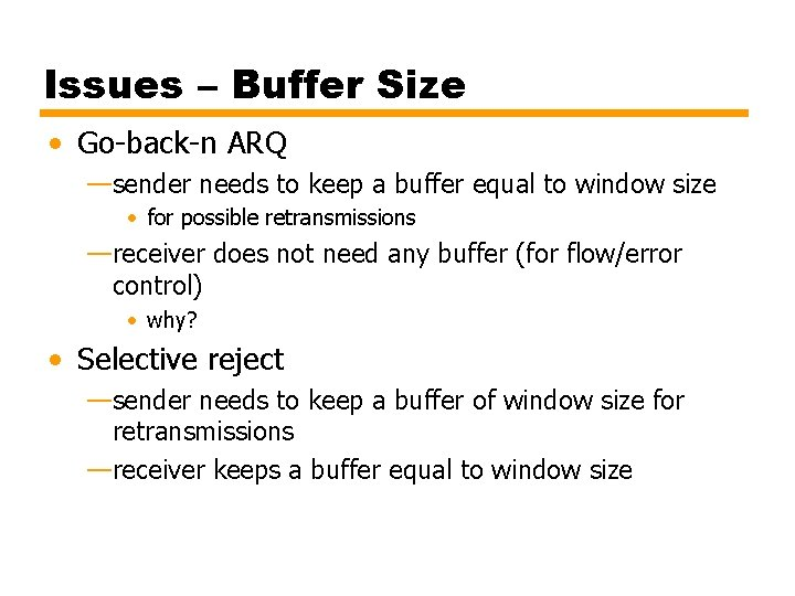Issues – Buffer Size • Go-back-n ARQ —sender needs to keep a buffer equal