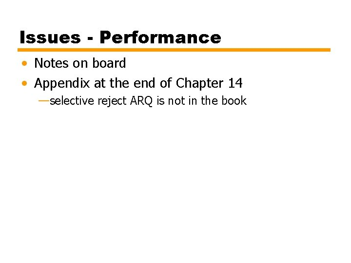 Issues - Performance • Notes on board • Appendix at the end of Chapter