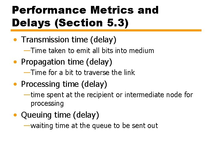 Performance Metrics and Delays (Section 5. 3) • Transmission time (delay) —Time taken to