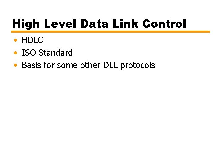 High Level Data Link Control • HDLC • ISO Standard • Basis for some