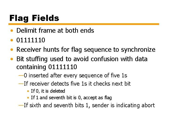 Flag Fields • • Delimit frame at both ends 01111110 Receiver hunts for flag