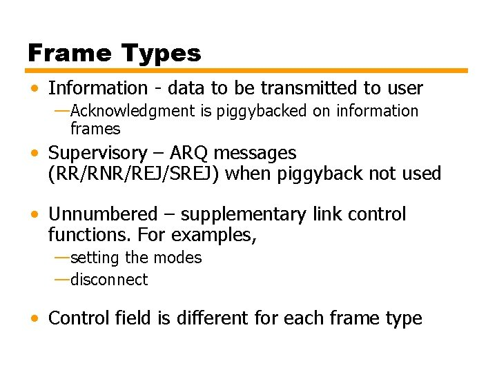 Frame Types • Information - data to be transmitted to user —Acknowledgment is piggybacked