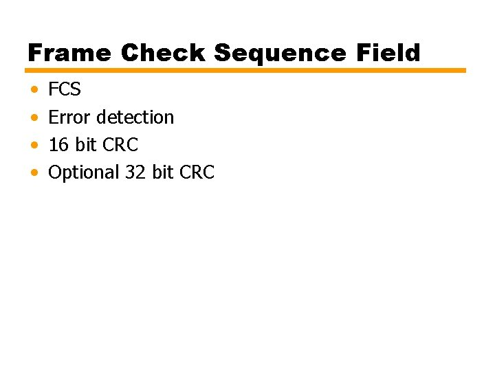 Frame Check Sequence Field • • FCS Error detection 16 bit CRC Optional 32
