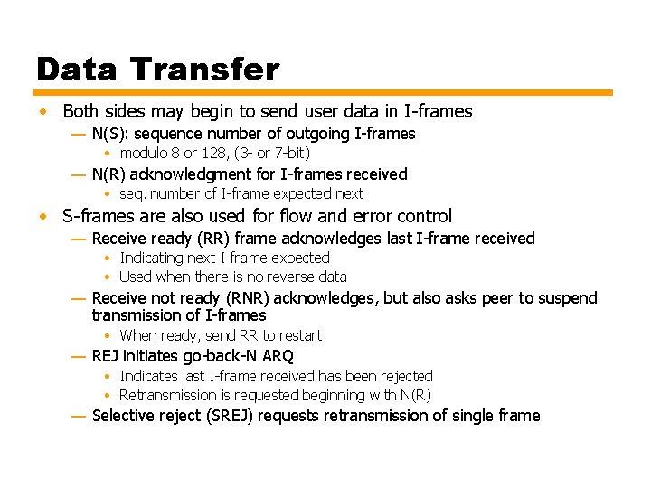 Data Transfer • Both sides may begin to send user data in I-frames —