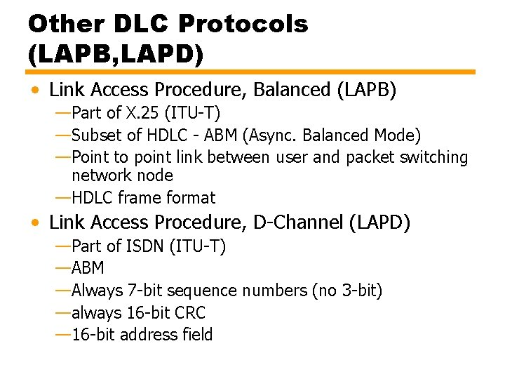 Other DLC Protocols (LAPB, LAPD) • Link Access Procedure, Balanced (LAPB) —Part of X.