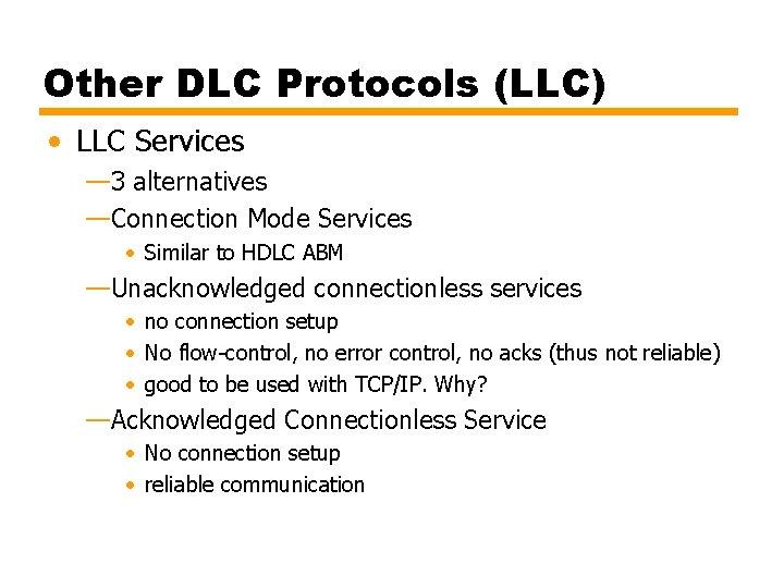 Other DLC Protocols (LLC) • LLC Services — 3 alternatives —Connection Mode Services •