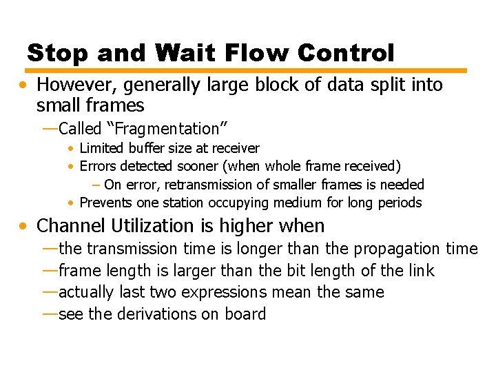 Stop and Wait Flow Control • However, generally large block of data split into