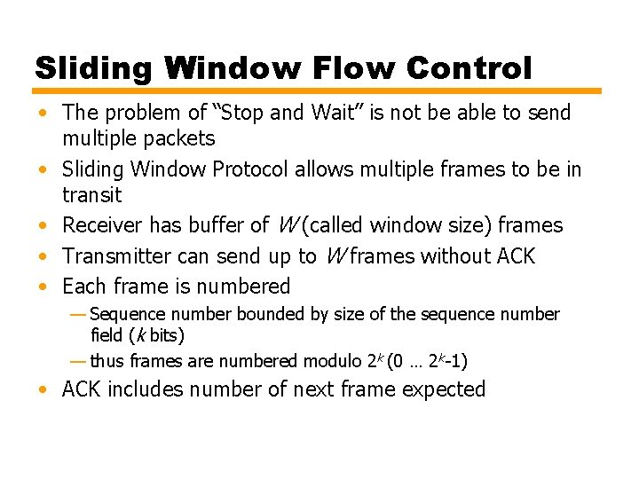 """Sliding Window Flow Control • The problem of """"Stop and Wait"""" is not be"""