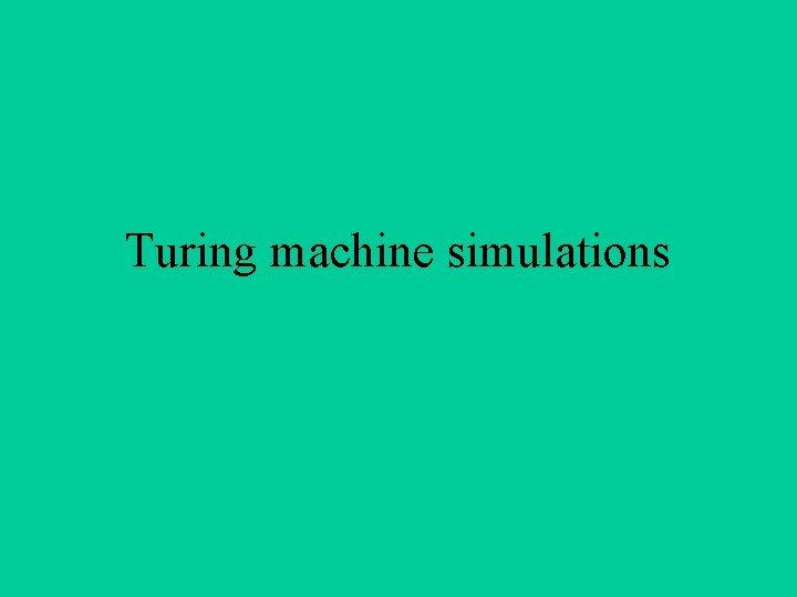 Turing machine simulations