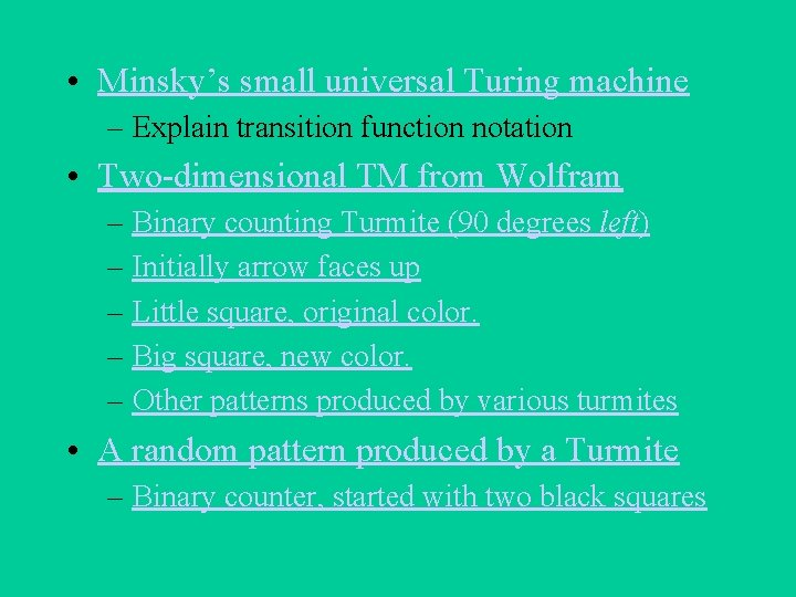 • Minsky's small universal Turing machine – Explain transition function notation • Two-dimensional