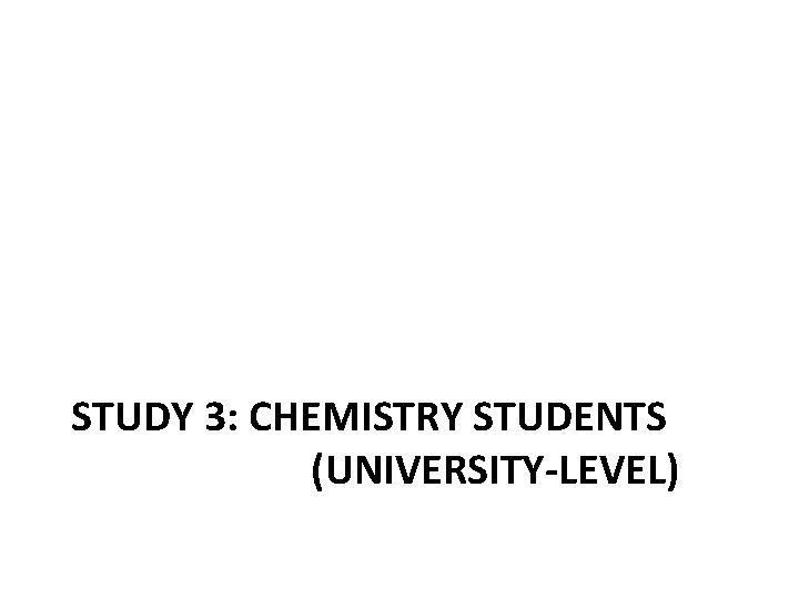 STUDY 3: CHEMISTRY STUDENTS (UNIVERSITY-LEVEL)