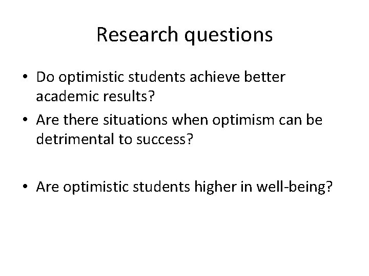 Research questions • Do optimistic students achieve better academic results? • Are there situations