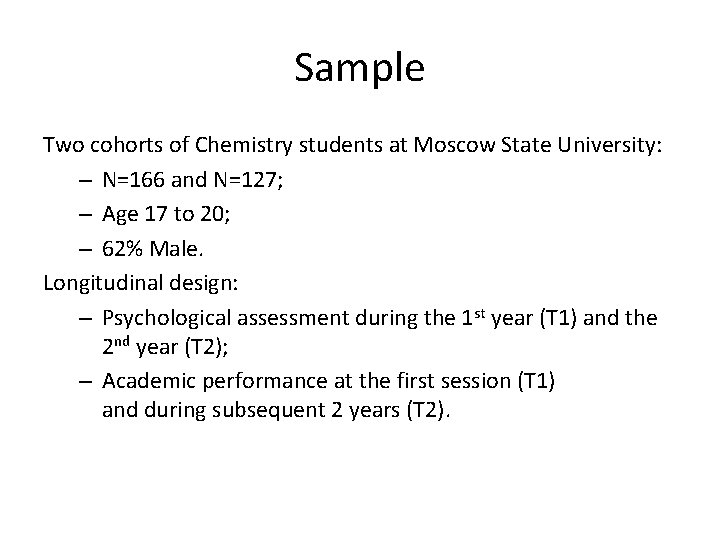 Sample Two cohorts of Chemistry students at Moscow State University: – N=166 and N=127;