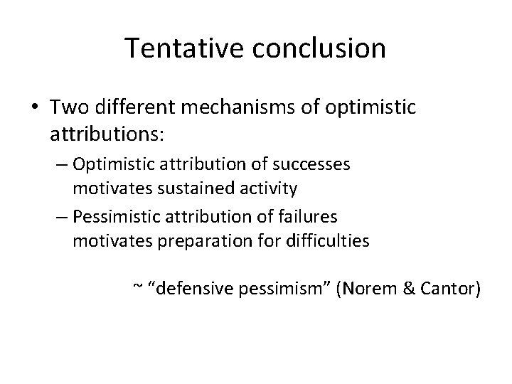 Tentative conclusion • Two different mechanisms of optimistic attributions: – Optimistic attribution of successes
