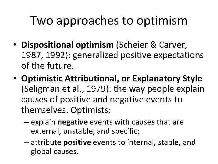 Two approaches to optimism • Dispositional optimism (Scheier & Carver, 1987, 1992): generalized positive