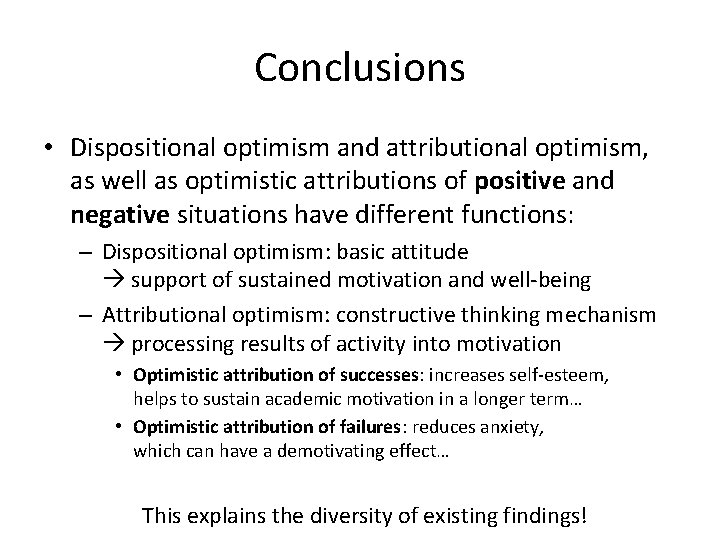 Conclusions • Dispositional optimism and attributional optimism, as well as optimistic attributions of positive