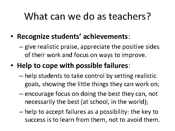 What can we do as teachers? • Recognize students' achievements: – give realistic praise,