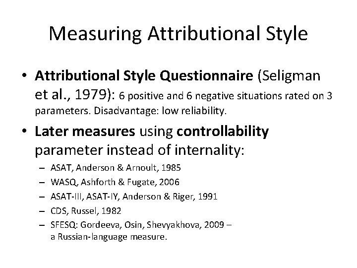 Measuring Attributional Style • Attributional Style Questionnaire (Seligman et al. , 1979): 6 positive