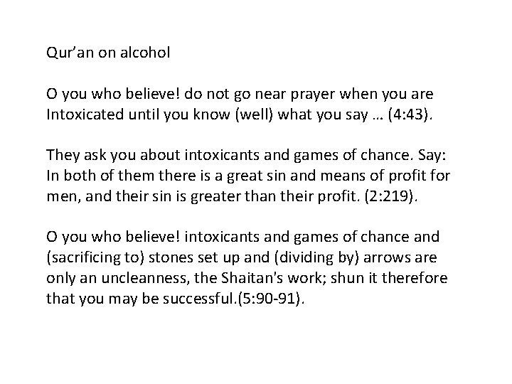 Qur'an on alcohol O you who believe! do not go near prayer when you