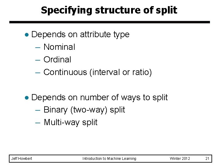 Specifying structure of split l Depends on attribute type – Nominal – Ordinal –