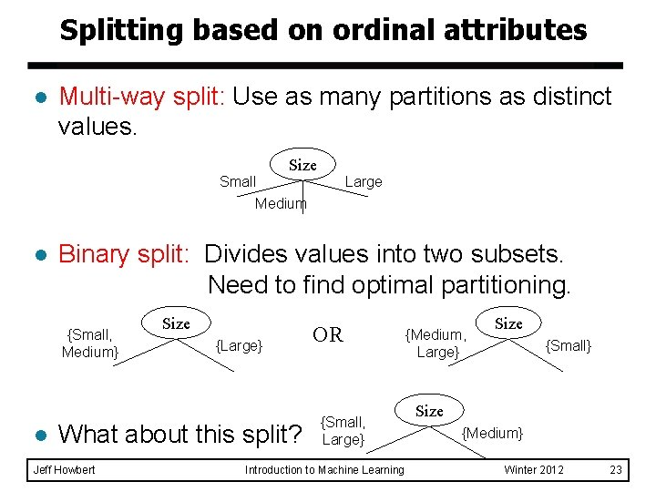 Splitting based on ordinal attributes l Multi-way split: Use as many partitions as distinct