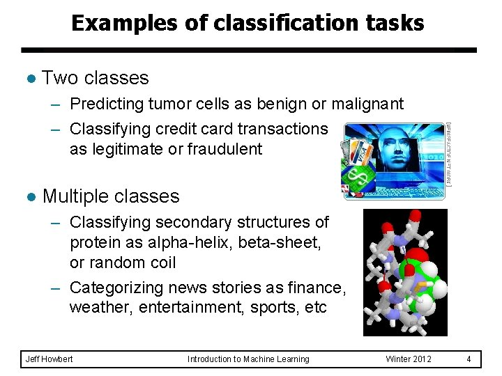 Examples of classification tasks l Two classes – Predicting tumor cells as benign or