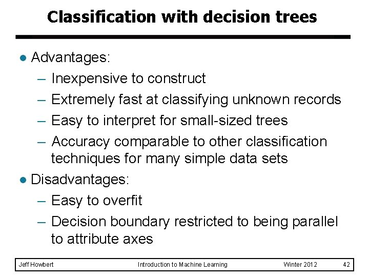 Classification with decision trees Advantages: – Inexpensive to construct – Extremely fast at classifying