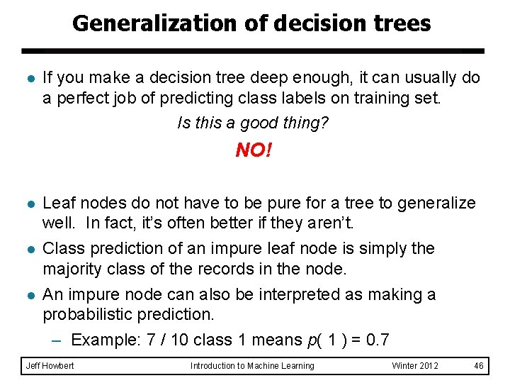 Generalization of decision trees l If you make a decision tree deep enough, it