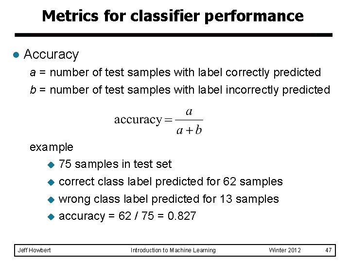 Metrics for classifier performance l Accuracy a = number of test samples with label