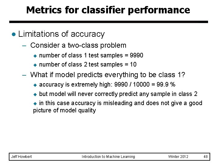 Metrics for classifier performance l Limitations of accuracy – Consider a two-class problem u