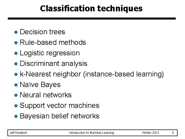 Classification techniques Decision trees l Rule-based methods l Logistic regression l Discriminant analysis l