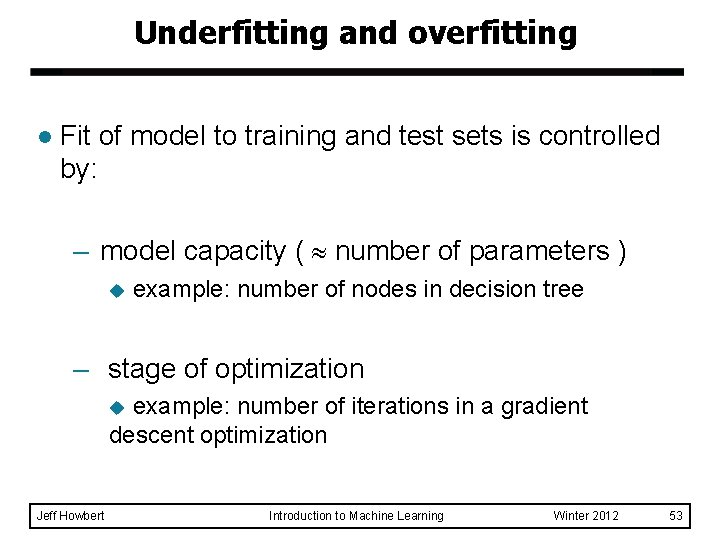 Underfitting and overfitting l Fit of model to training and test sets is controlled