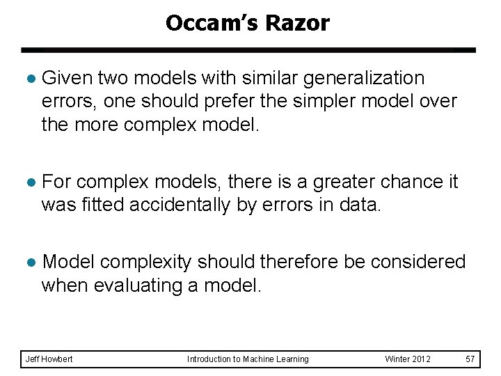 Occam's Razor l Given two models with similar generalization errors, one should prefer the