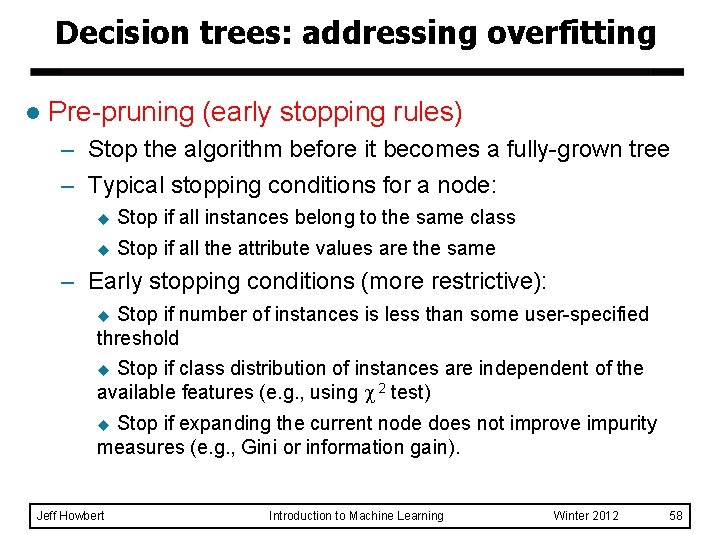Decision trees: addressing overfitting l Pre-pruning (early stopping rules) – Stop the algorithm before