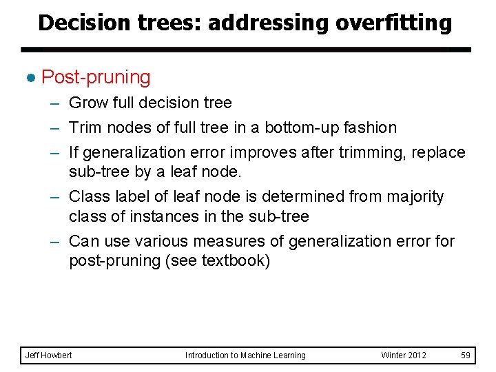 Decision trees: addressing overfitting l Post-pruning – Grow full decision tree – Trim nodes