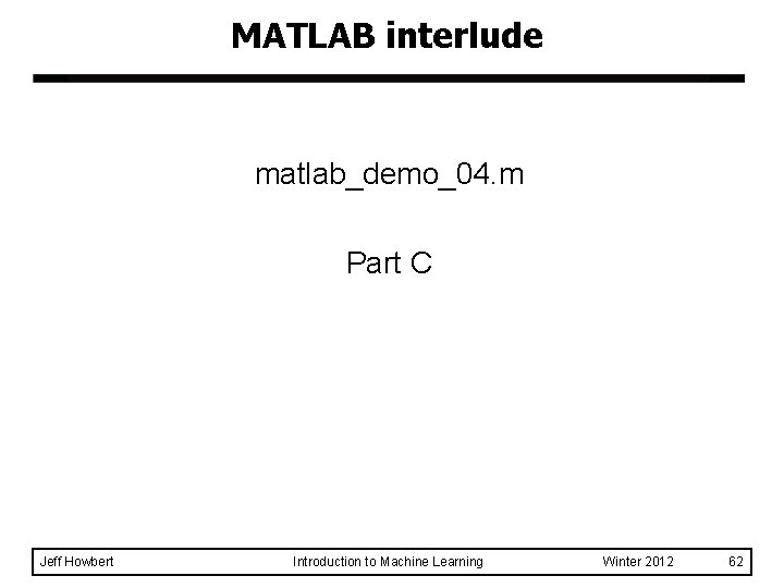 MATLAB interlude matlab_demo_04. m Part C Jeff Howbert Introduction to Machine Learning Winter 2012