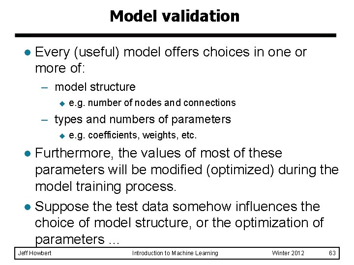 Model validation l Every (useful) model offers choices in one or more of: –
