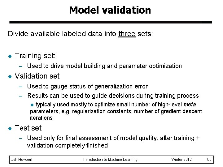 Model validation Divide available labeled data into three sets: l Training set: – Used