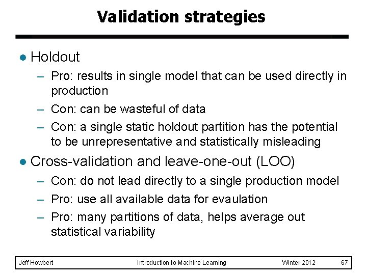 Validation strategies l Holdout – Pro: results in single model that can be used