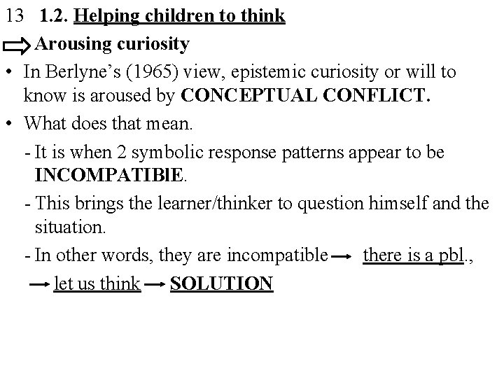 13 1. 2. Helping children to think Arousing curiosity • In Berlyne's (1965) view,