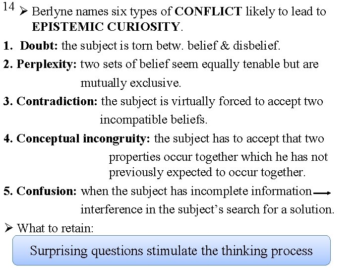14 Ø Berlyne names six types of CONFLICT likely to lead to EPISTEMIC CURIOSITY.