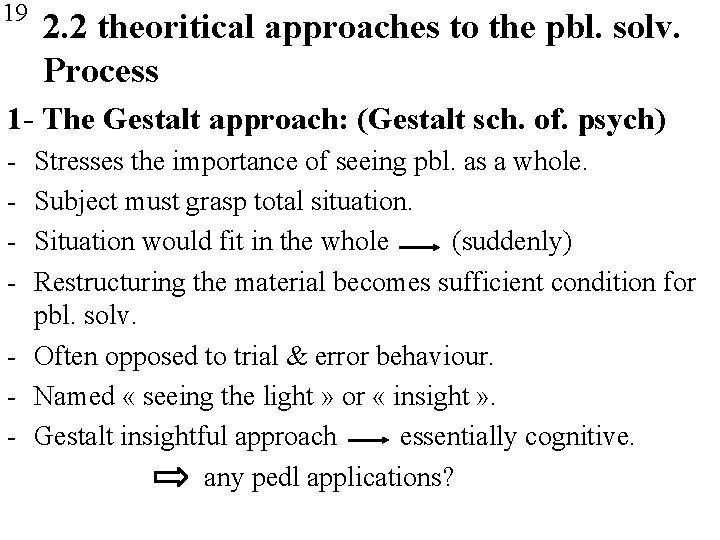 19 2. 2 theoritical approaches to the pbl. solv. Process 1 - The Gestalt