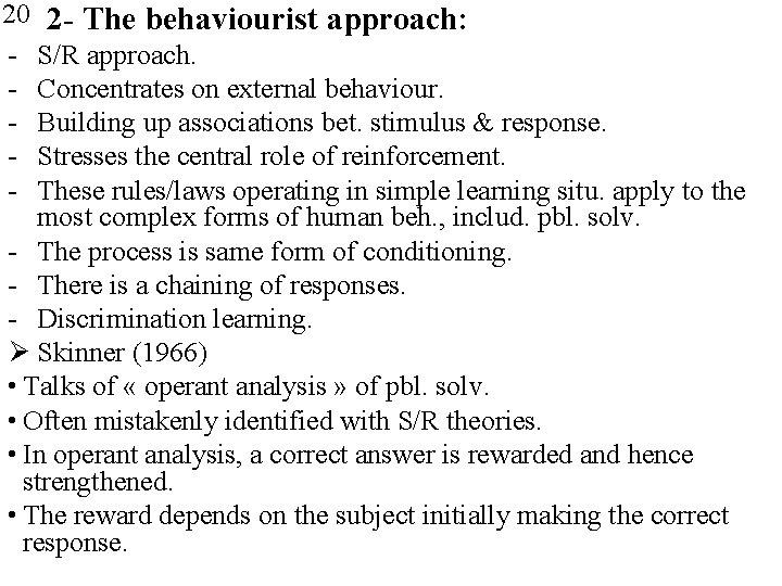 20 2 - The behaviourist approach: - S/R approach. - Concentrates on external behaviour.