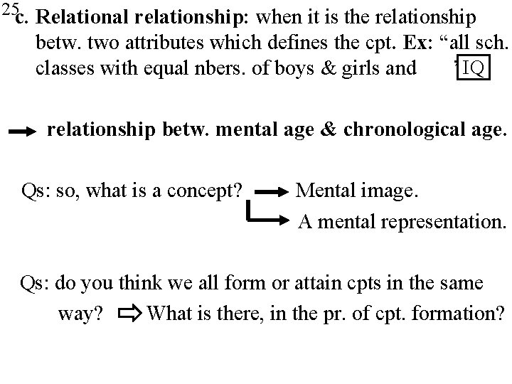 25 c. Relational relationship: when it is the relationship betw. two attributes which defines